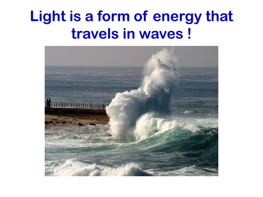 Light is a form of energy that travels in waves !