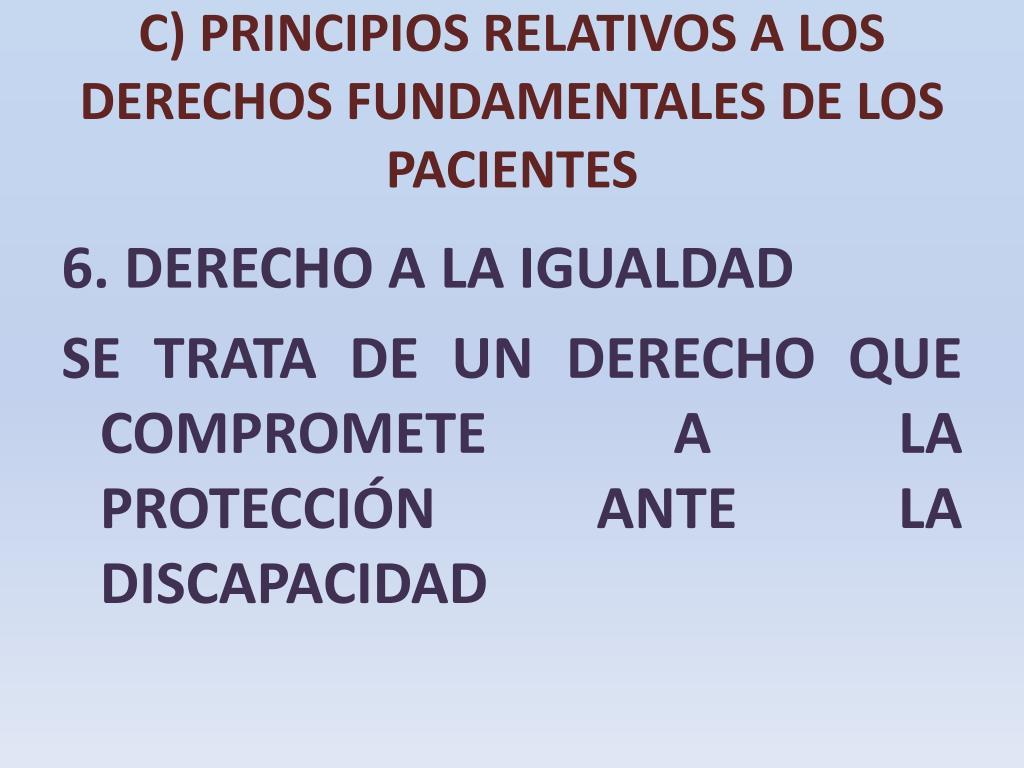 C) PRINCIPIOS RELATIVOS A LOS DERECHOS FUNDAMENTALES DE LOS PACIENTES