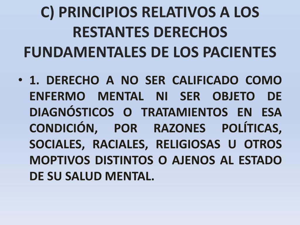 C) PRINCIPIOS RELATIVOS A LOS RESTANTES DERECHOS FUNDAMENTALES DE LOS PACIENTES