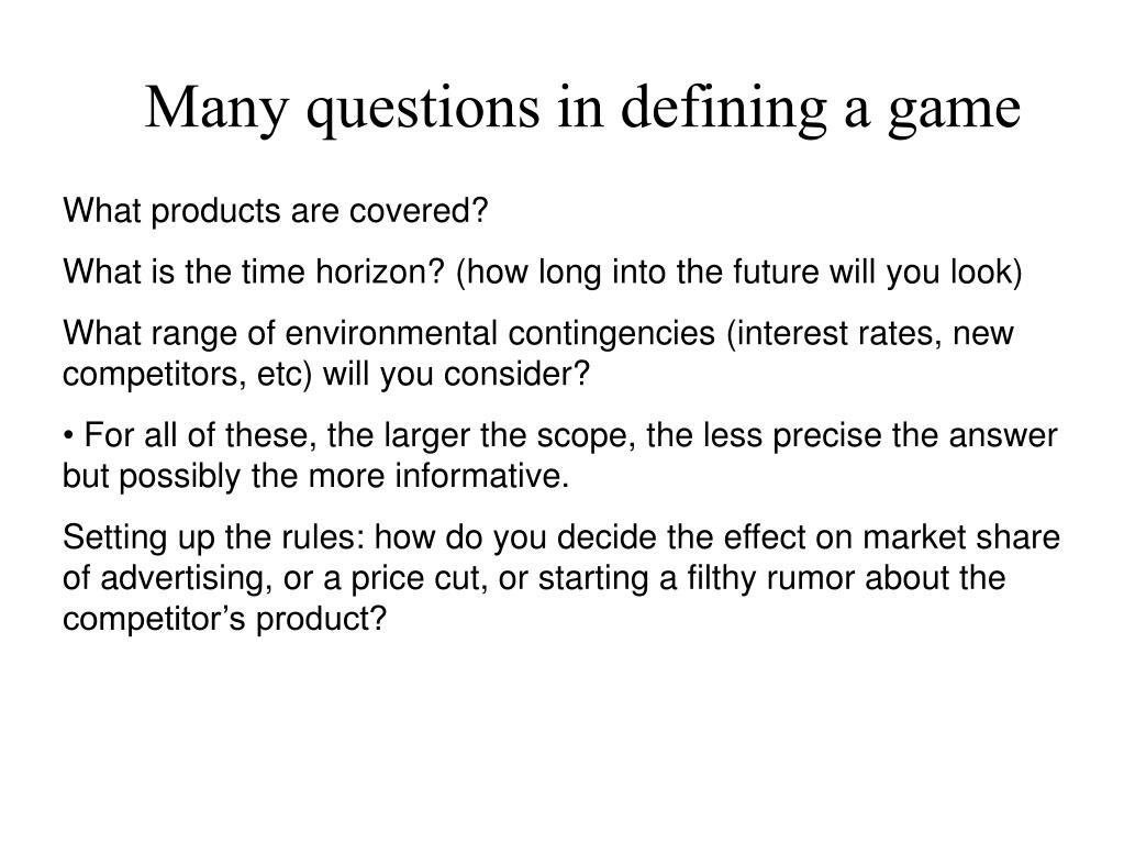 Many questions in defining a game
