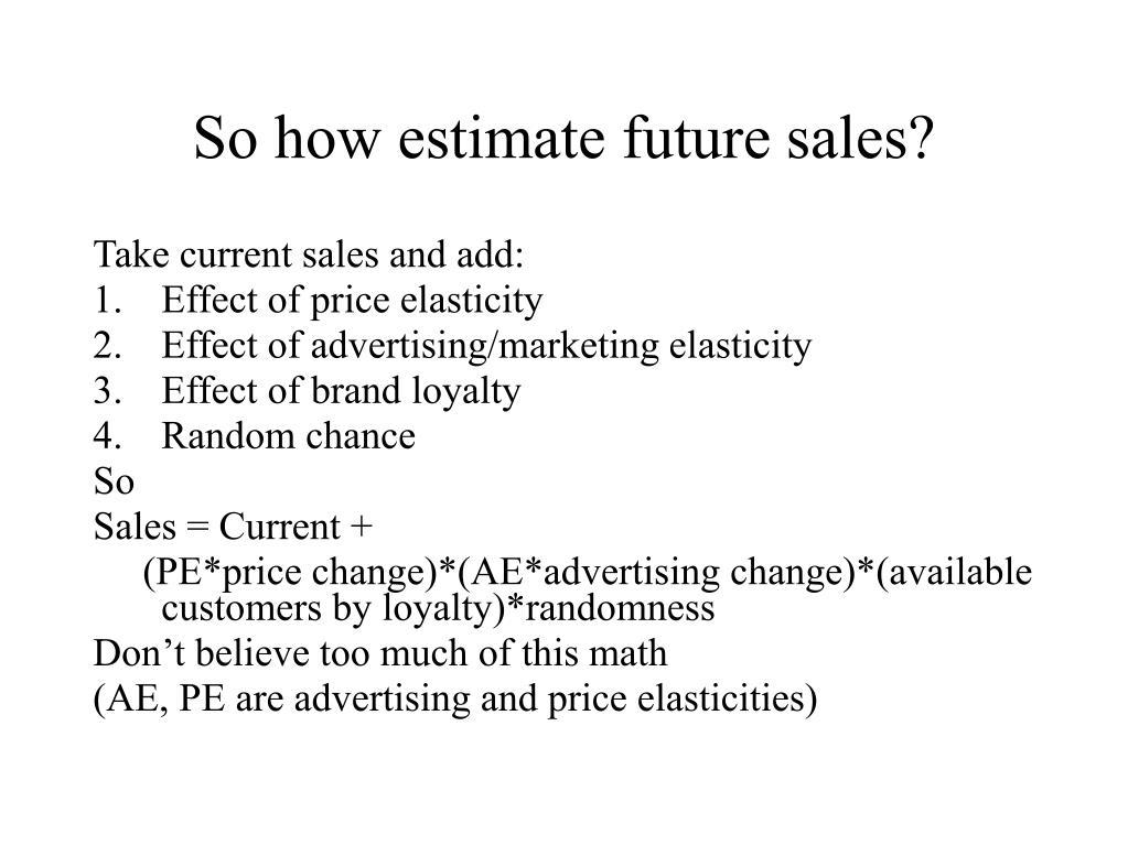 So how estimate future sales?