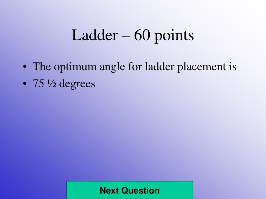 Ladder – 60 points