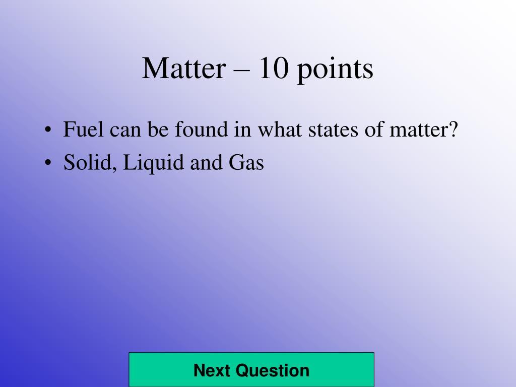 Matter – 10 points