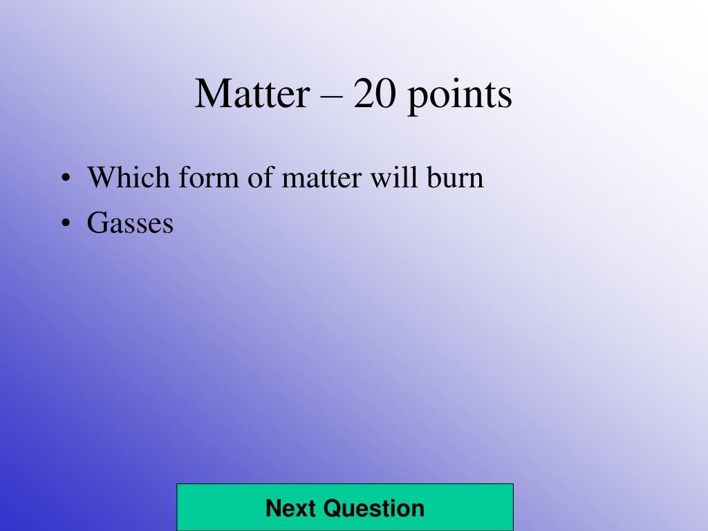 Matter – 20 points