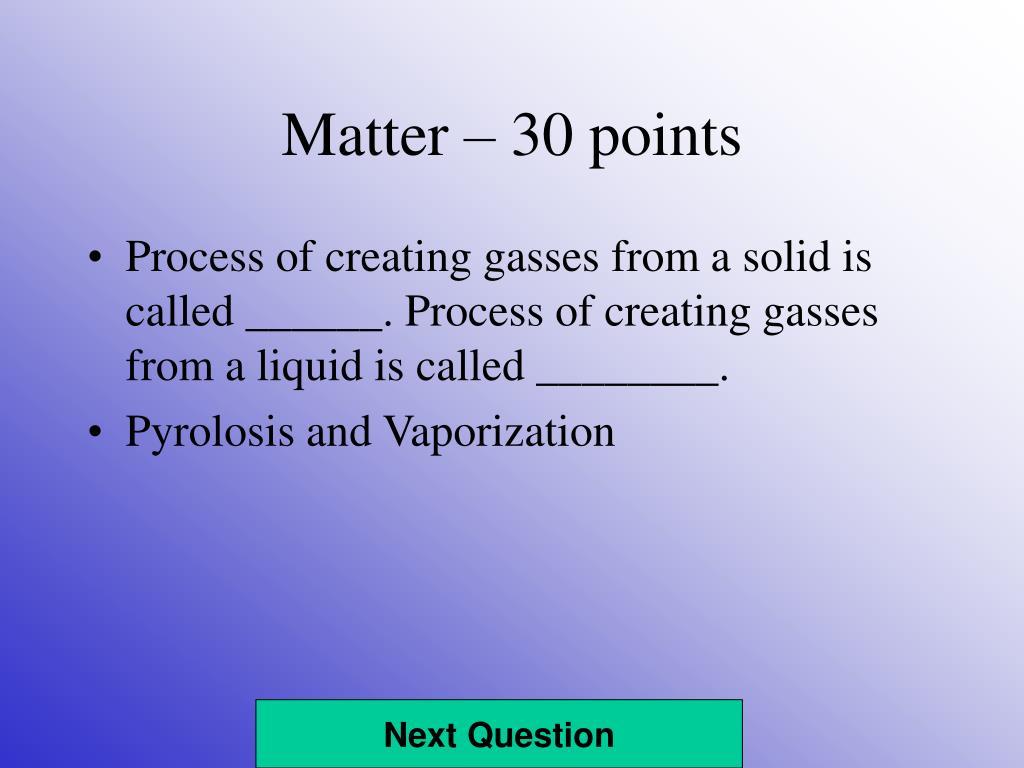 Matter – 30 points