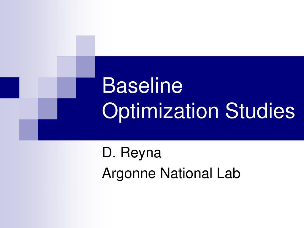 Baseline Optimization Studies