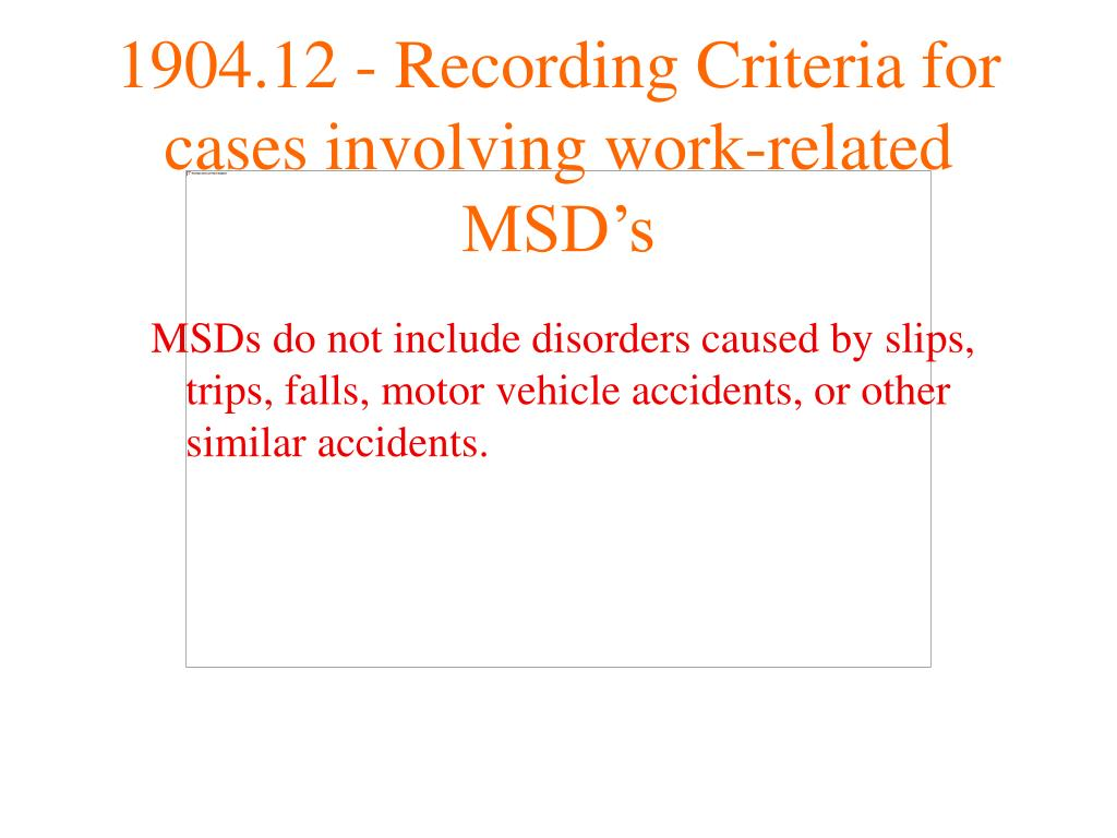 MSDs do not include disorders caused by slips, trips, falls, motor vehicle accidents, or other similar accidents.