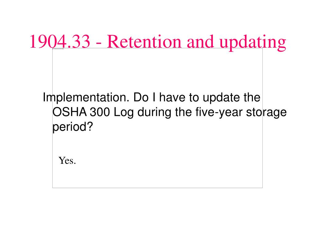 Implementation. Do I have to update the OSHA 300 Log during the five-year storage period?