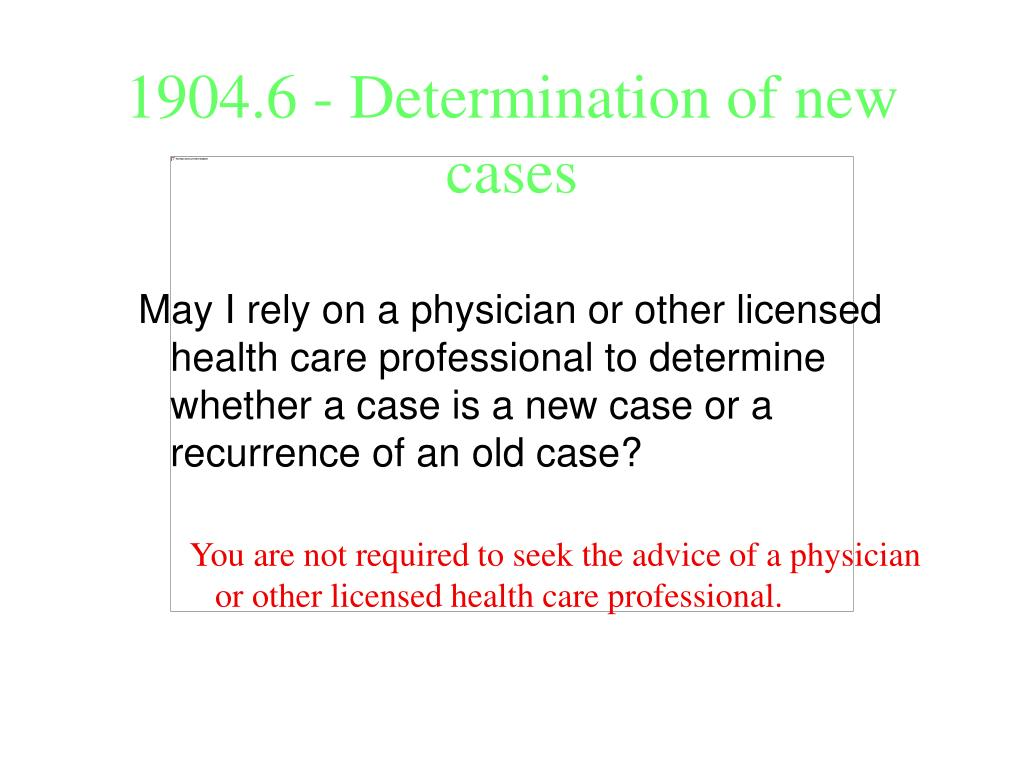 May I rely on a physician or other licensed health care professional to determine whether a case is a new case or a recurrence of an old case?