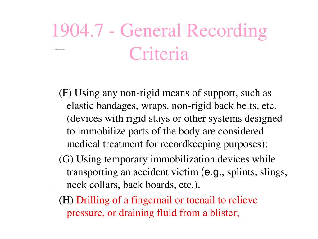 (F) Using any non-rigid means of support, such as elastic bandages, wraps, non-rigid back belts, etc. (devices with rigid stays or other systems designed to immobilize parts of the body are considered medical treatment for recordkeeping purposes);