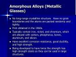 amorphous alloys metallic glasses