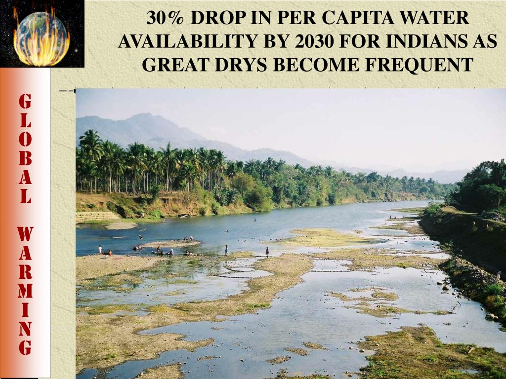 30% DROP IN PER CAPITA WATER    AVAILABILITY BY 2030 FOR INDIANS AS GREAT DRYS BECOME FREQUENT
