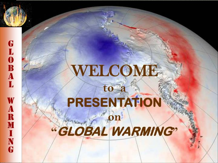 Welcome to a presentation on global warming