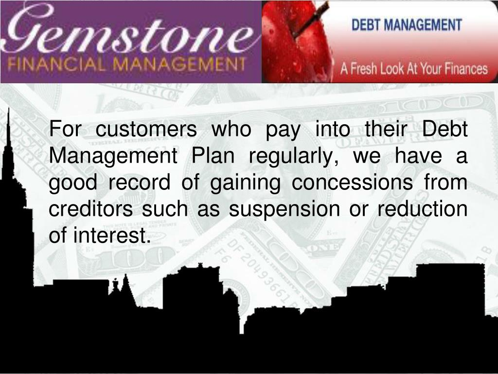 For customers who pay into their Debt Management Plan regularly, we have a good record of gaining concessions from creditors such as suspension or reduction of interest.