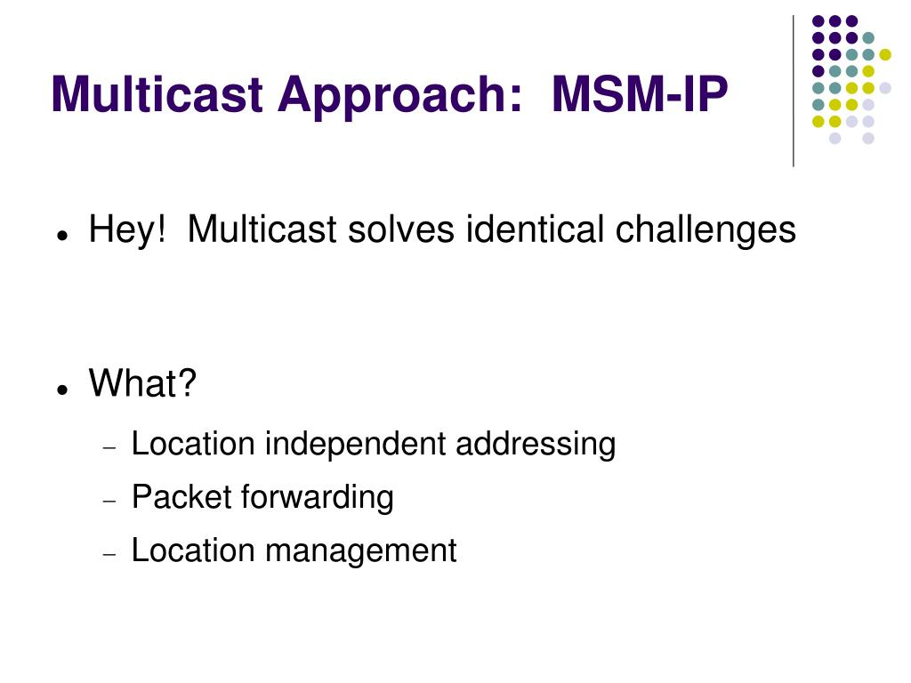 Multicast Approach:  MSM-IP