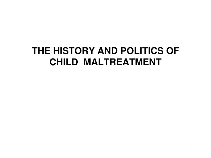 The history and politics of child maltreatment