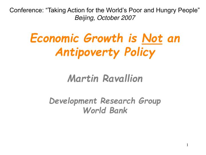 Economic growth is not an antipoverty policy martin ravallion development research group world bank
