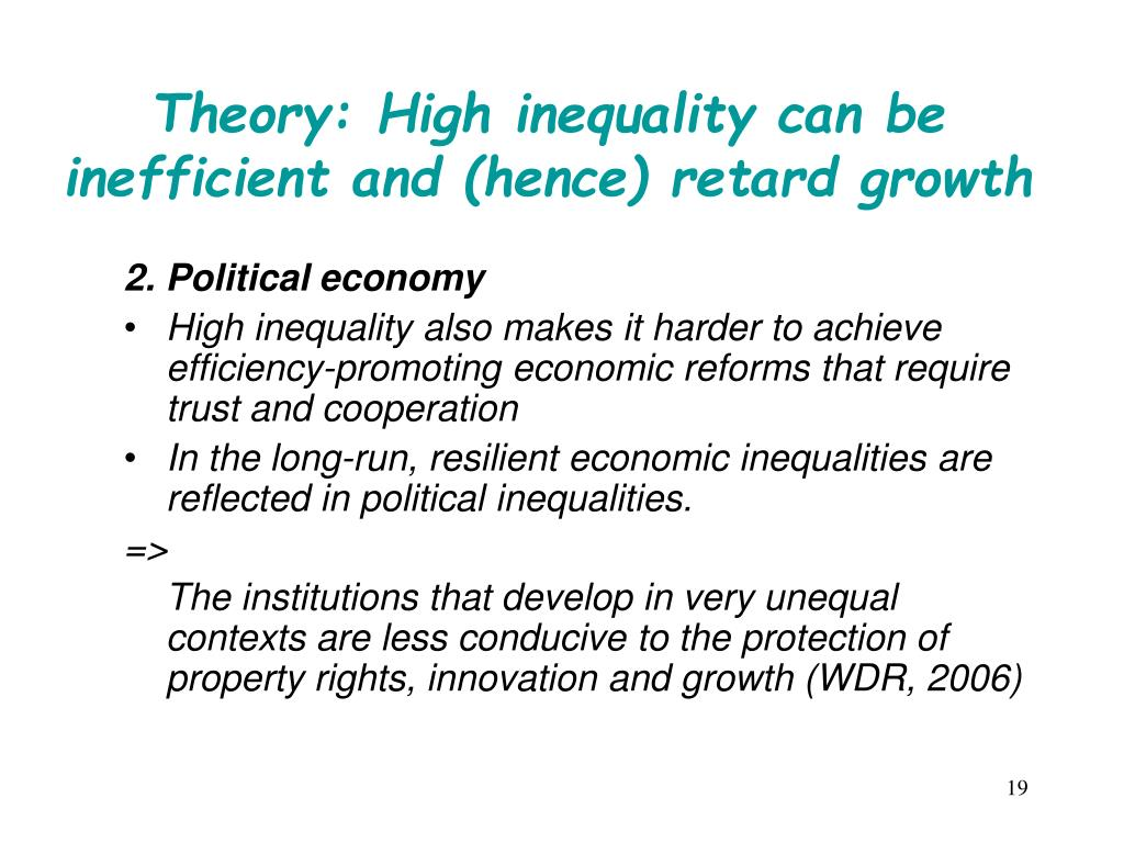 Theory: High inequality can be inefficient and (hence) retard growth
