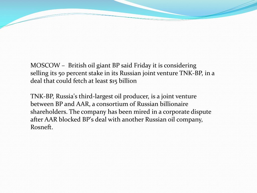 MOSCOW –  British oil giant BP said Friday it is considering selling its 50 percent stake in its Russian joint venture TNK-BP, in a deal that could fetch at least $15 billion