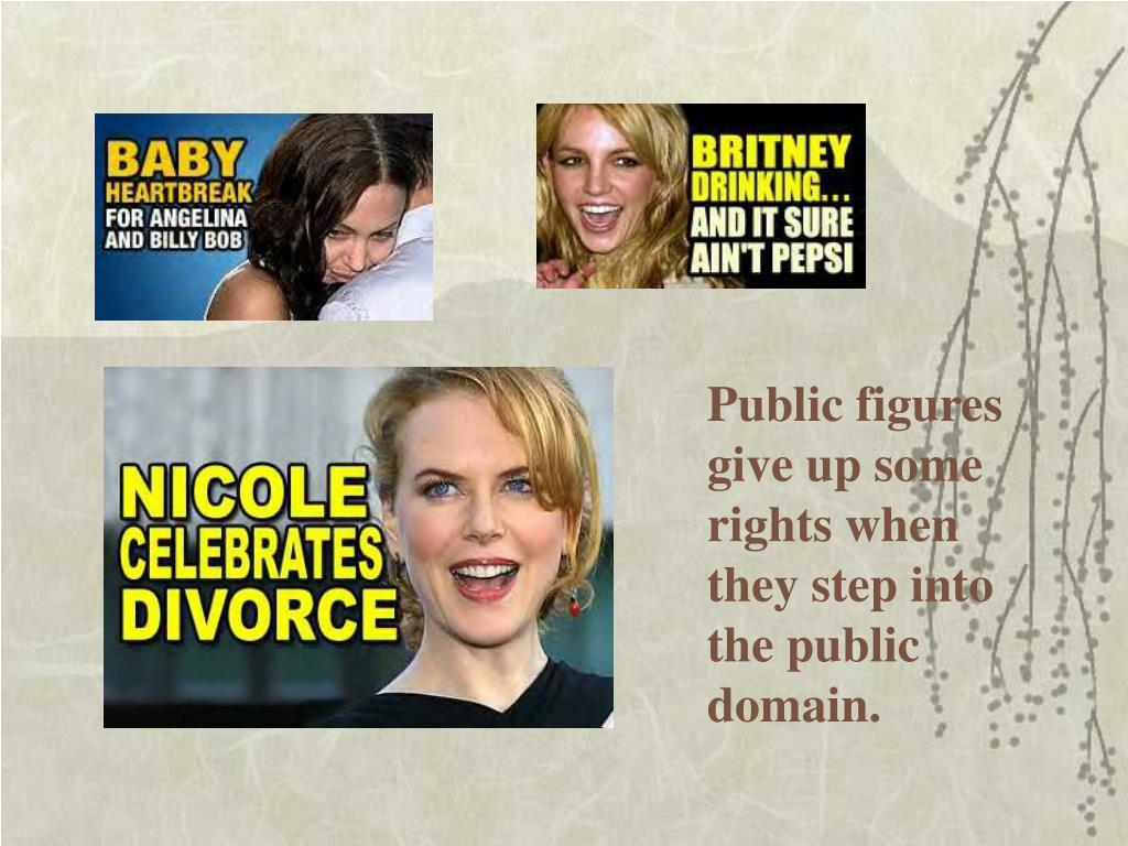 Public figures give up some rights when they step into the public domain.