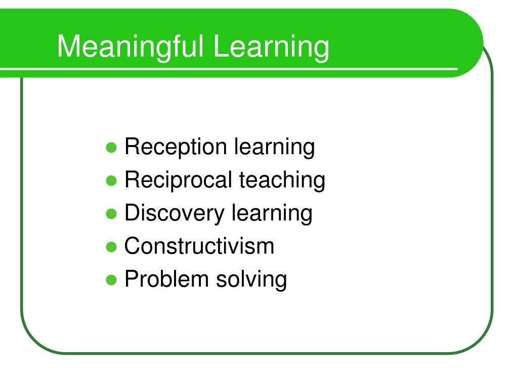 meaningful learning Meaningful learning is not a new phenomenon in education david ausubel  formulated the assimilation theory of meaningful learning in 1963, in which he.
