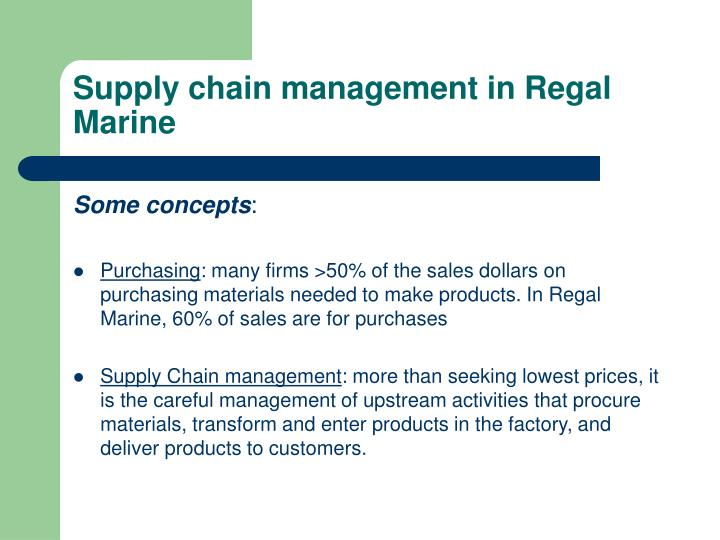 supply chain management at regal marine Essay on supply chain management at regal marine 673 words | 3 pages supply chain management at regal marine global firms like regal marine know that the basis for.