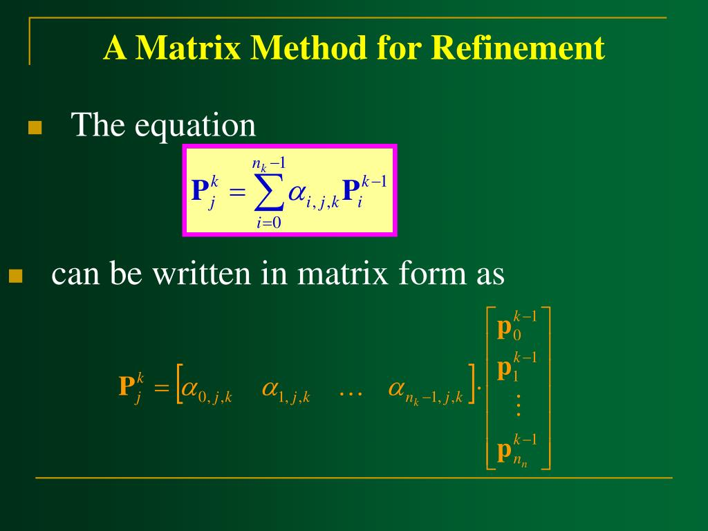 A Matrix Method for Refinement