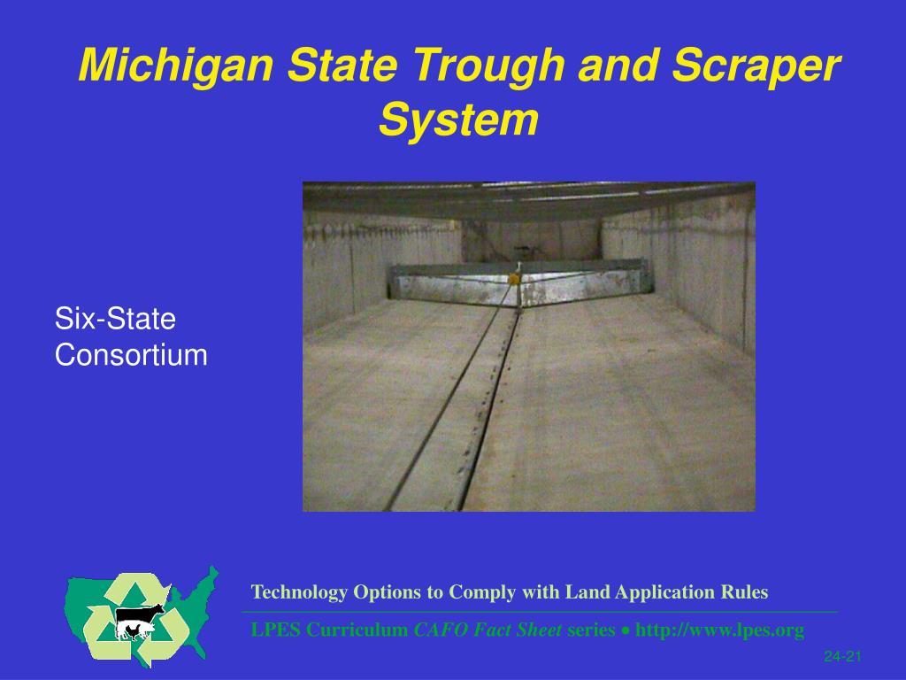 Michigan State Trough and Scraper System