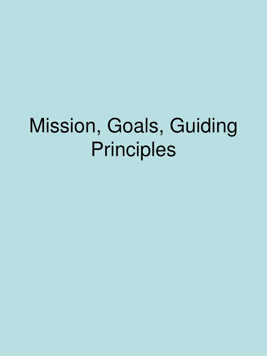Mission, Goals, Guiding Principles