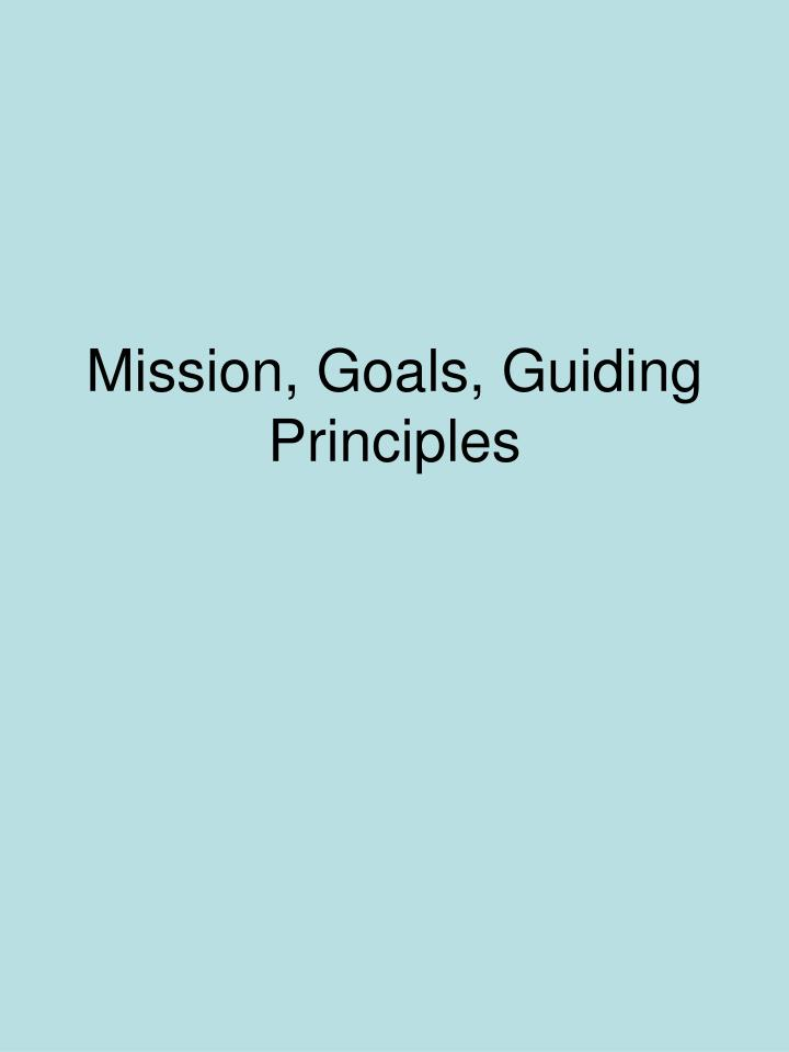 Mission goals guiding principles l.jpg