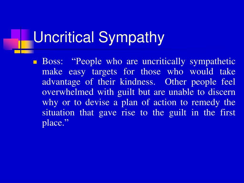 Uncritical Sympathy