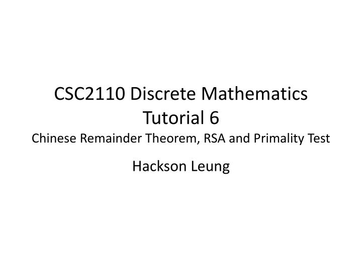 Csc2110 discrete mathematics tutorial 6 chinese remainder theorem rsa and primality test l.jpg