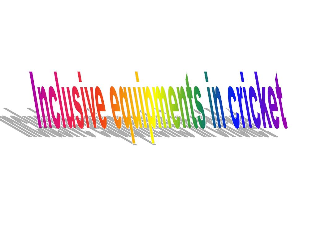 Inclusive equipments in cricket