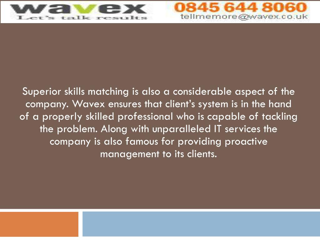Superior skills matching is also a considerable aspect of the company.