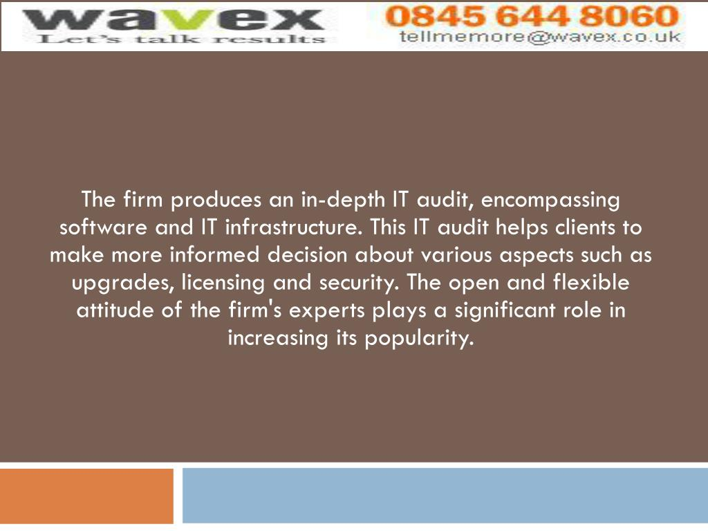 The firm produces an in-depth IT audit, encompassing software and