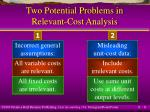 two potential problems in relevant cost analysis