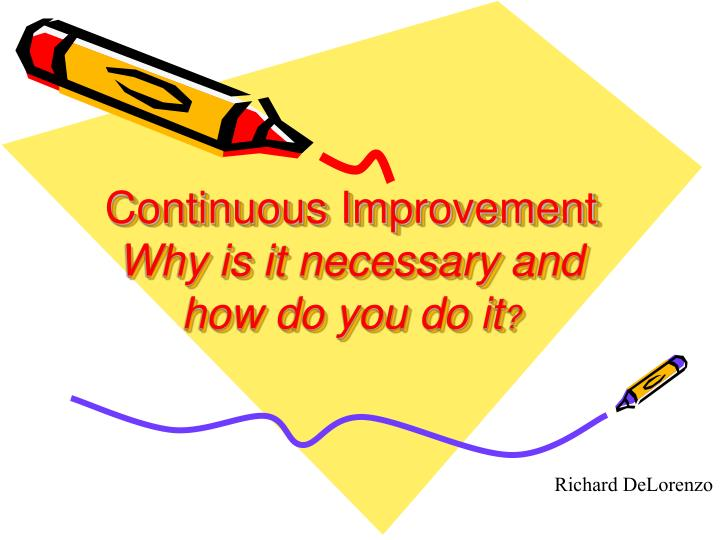 Continuous improvement why is it necessary and how do you do it l.jpg