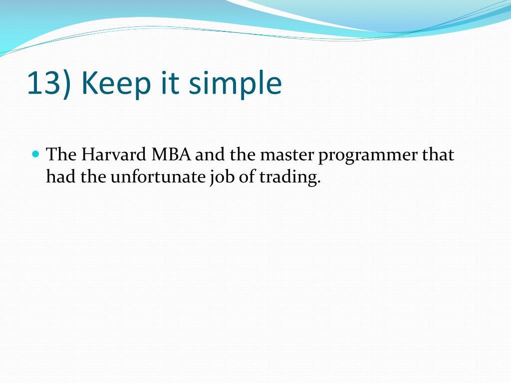 13) Keep it simple