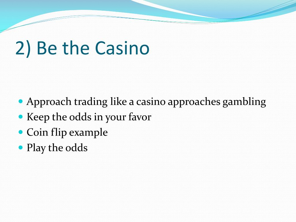 2) Be the Casino