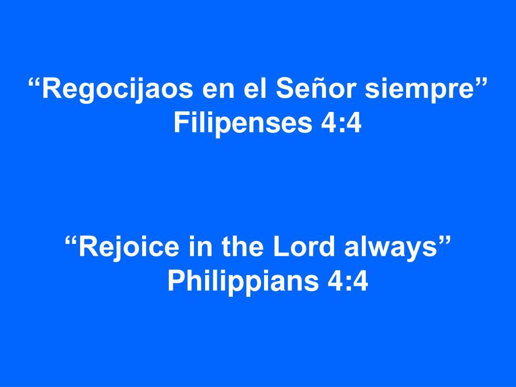 """""""Regocijaos en el Señor siempre"""" Filipenses 4:4"""
