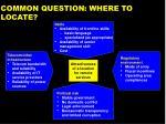 common question where to locate