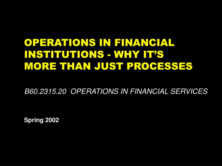 Operations in financial institutions why it s more than just processes