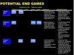 potential end games