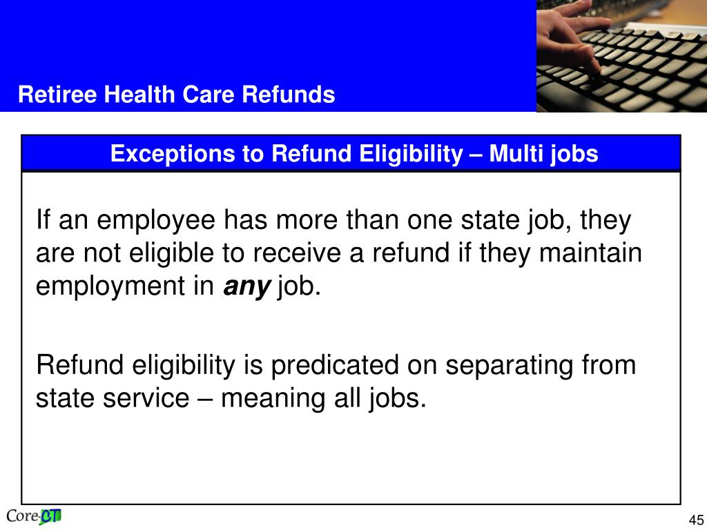 If an employee has more than one state job, they are not eligible to receive a refund if they maintain employment in