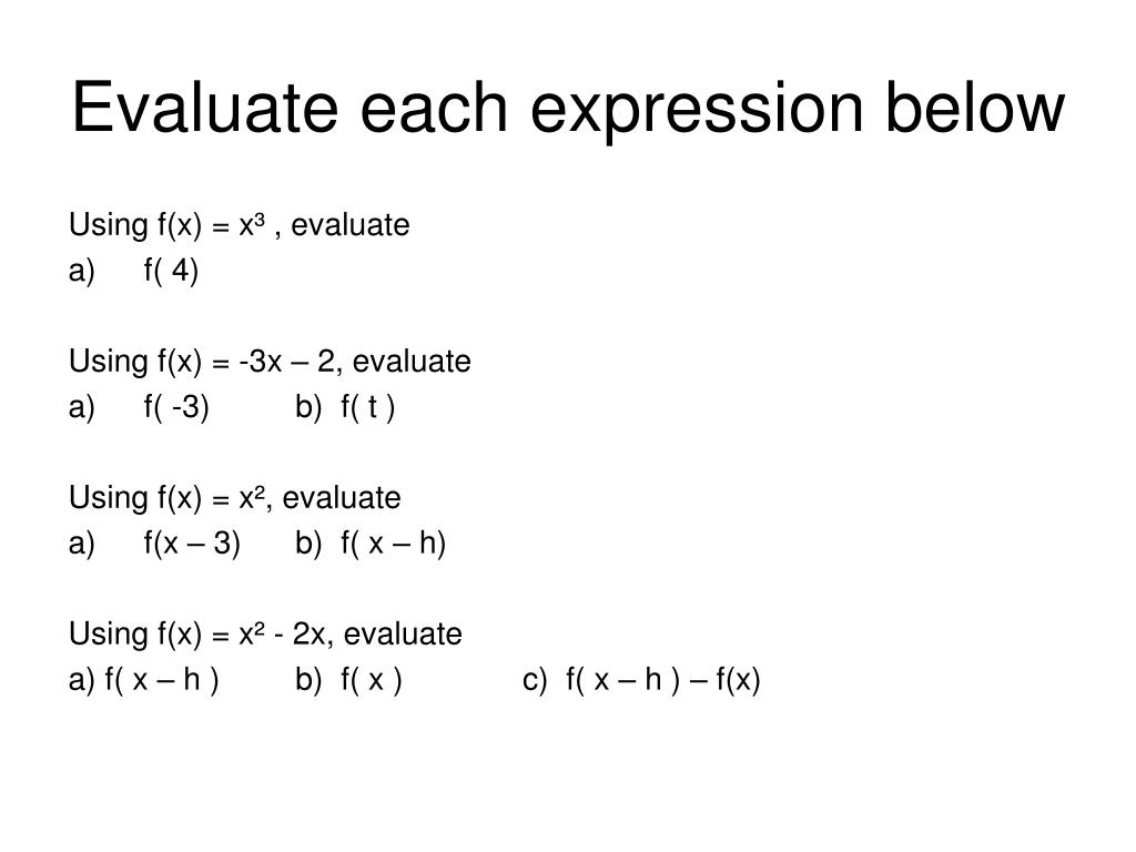 Evaluate each expression below