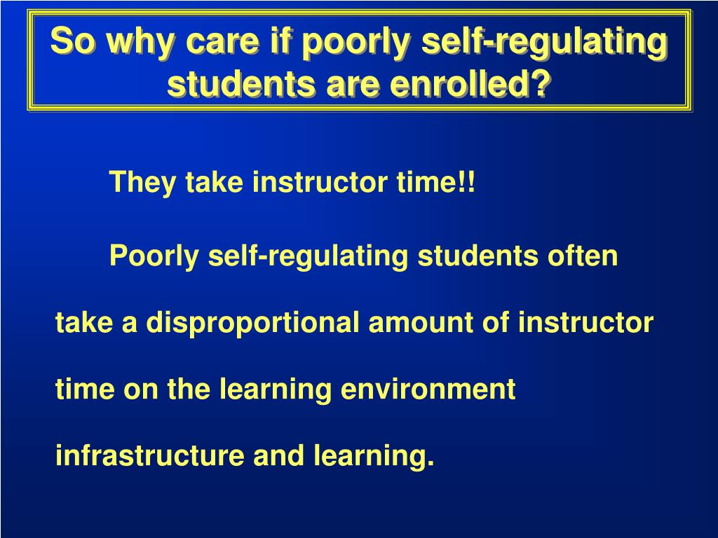 So why care if poorly self-regulating students are enrolled?