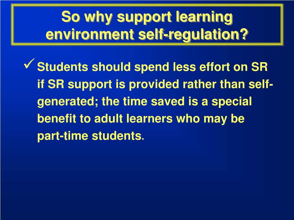 So why support learning environment self-regulation?