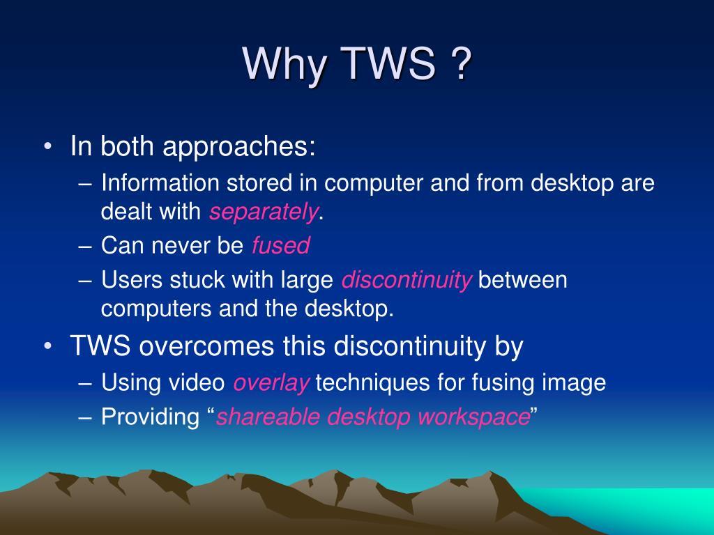 Why TWS ?