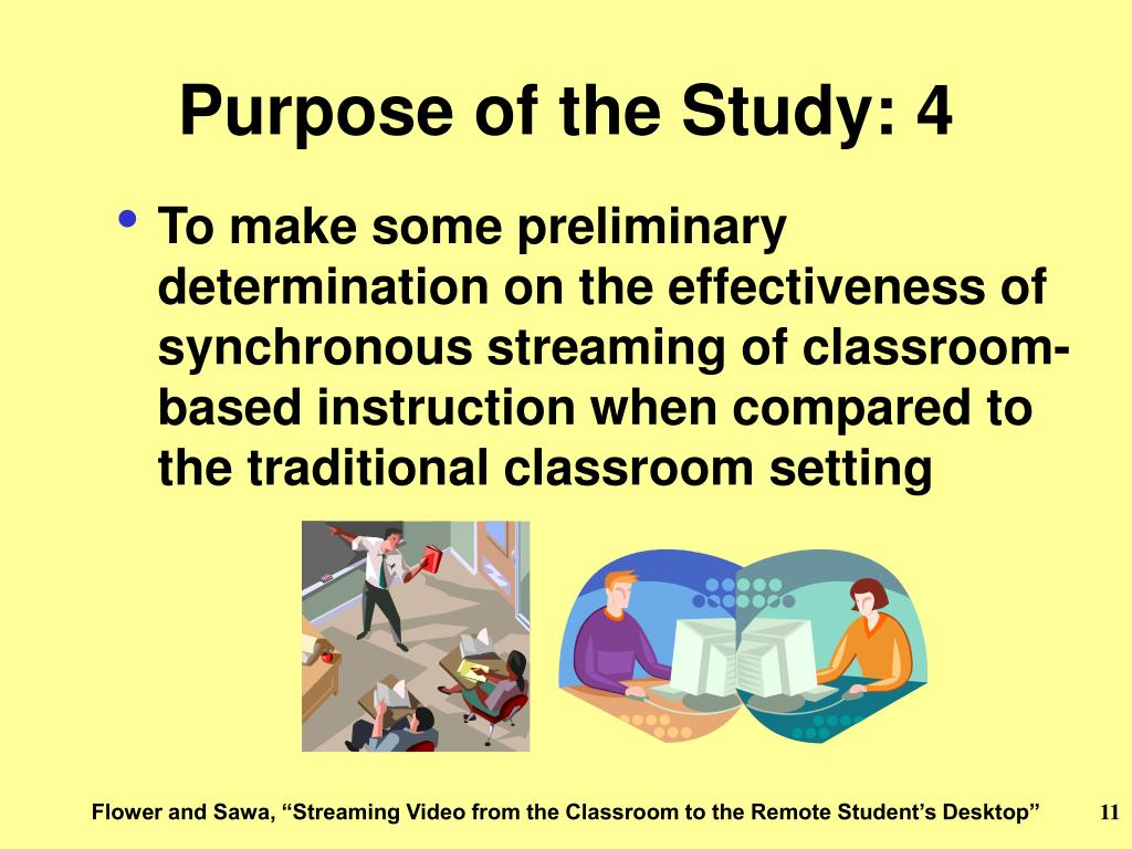 To make some preliminary determination on the effectiveness of synchronous streaming of classroom-based instruction when compared to the traditional classroom setting