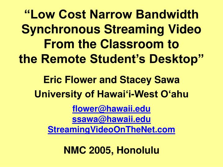 """Low Cost Narrow Bandwidth Synchronous Streaming Video"